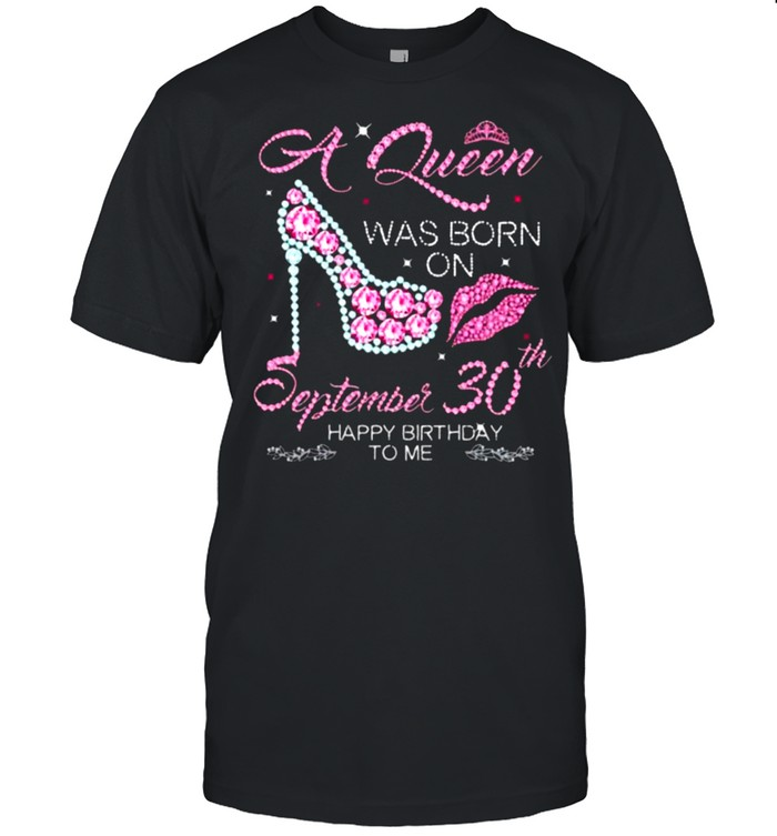 A Queen Was Born On September 30th Happy Birthday To Me  Classic Men's T-shirt