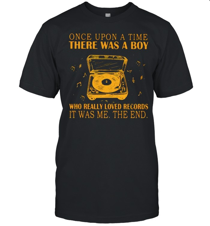 Once upon a time there was a boy who really loved records it was me the end shirt Classic Men's T-shirt