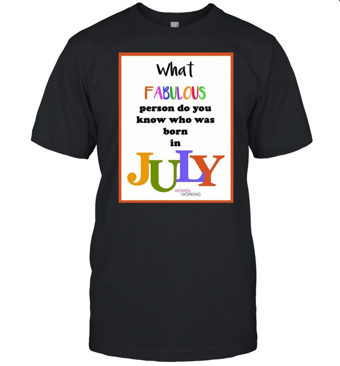 What Fabulous Person Do You Know Who Was Born In July T-shirt Classic Men's T-shirt