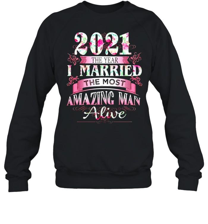 2021 the year I married the most amazing man alive shirt Unisex Sweatshirt