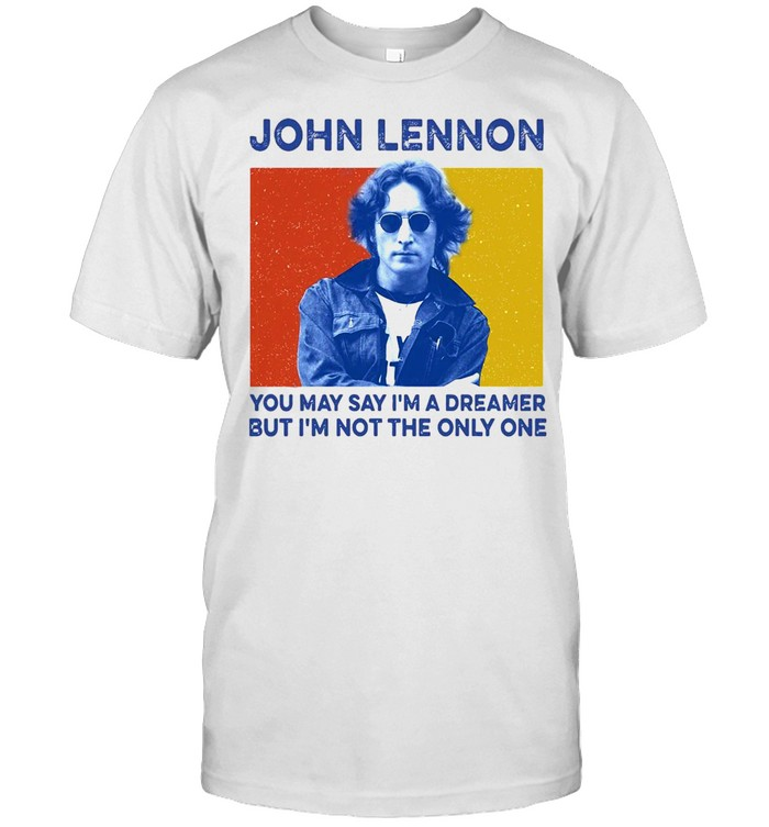 John Lennon You May Say I'm A Dreamer But I'm Not The Only One  Classic Men's T-shirt
