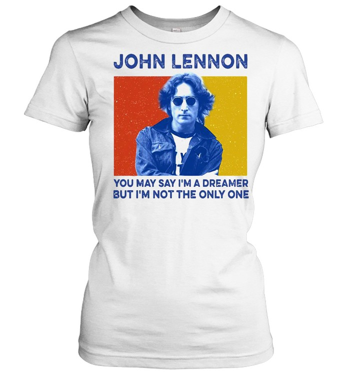John Lennon You May Say I'm A Dreamer But I'm Not The Only One  Classic Women's T-shirt
