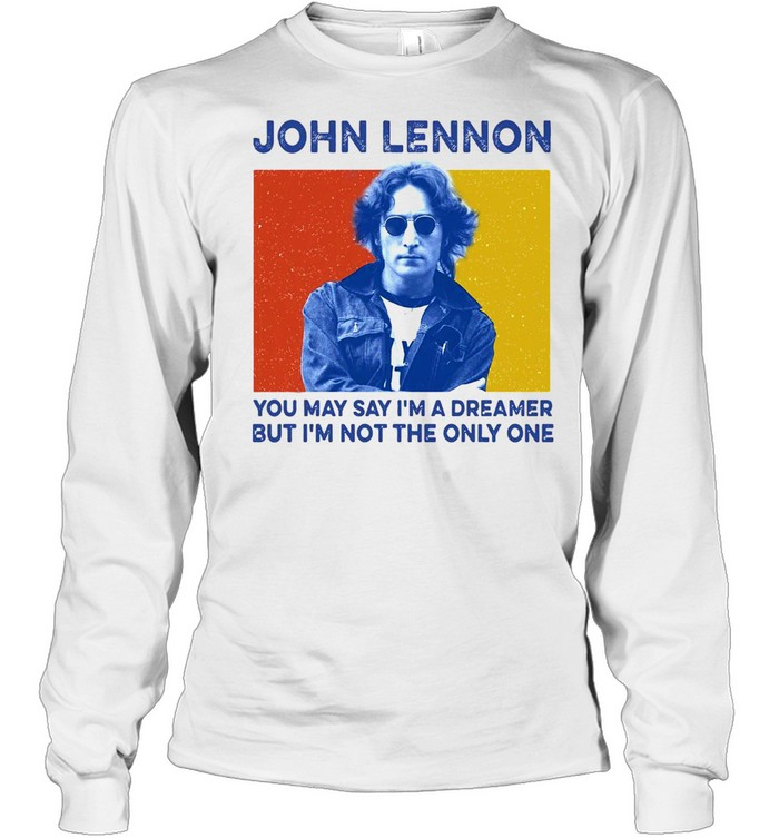 John Lennon You May Say I'm A Dreamer But I'm Not The Only One  Long Sleeved T-shirt
