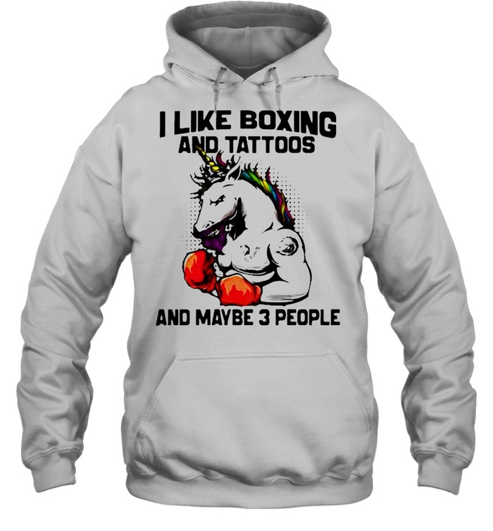 I like boxing and tattoos and maybe 3 people unicorn shirt Unisex Hoodie