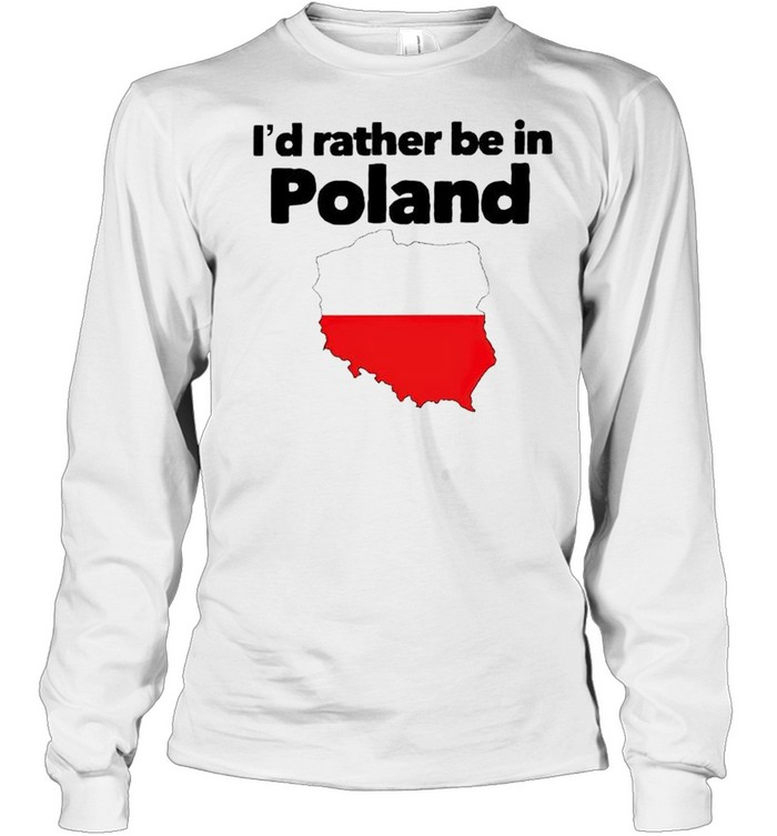Id rather be in Poland shirt Long Sleeved T-shirt