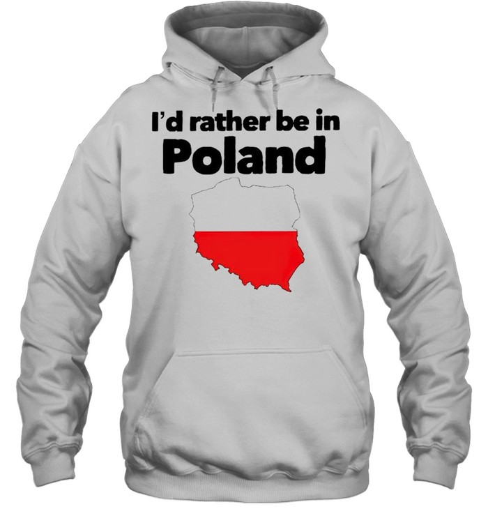 Id rather be in Poland shirt Unisex Hoodie