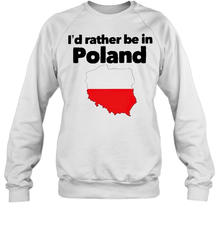 Id rather be in Poland shirt Unisex Sweatshirt