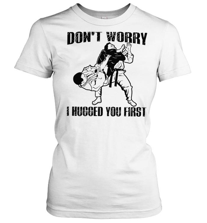 Jiu Jitsu Dont Worry I Hugged You First shirt Classic Women's T-shirt