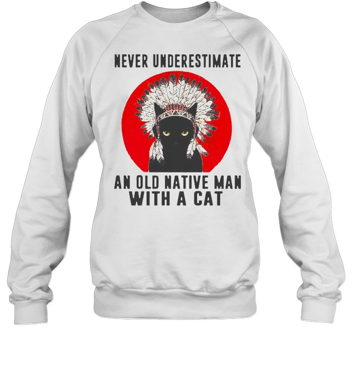 Native American never underestimate an old man with a cat shirt Unisex Sweatshirt