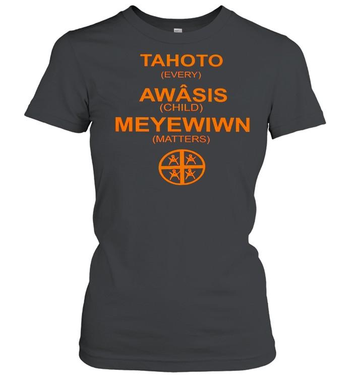 Tahoto Awasis Meyewiwn every child matters shirt Classic Women's T-shirt