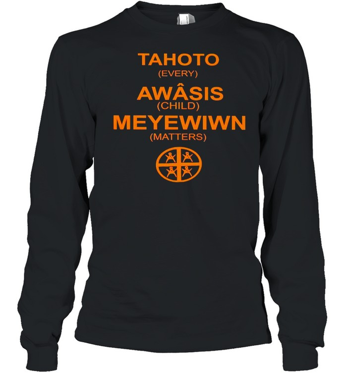 Tahoto Awasis Meyewiwn every child matters shirt Long Sleeved T-shirt