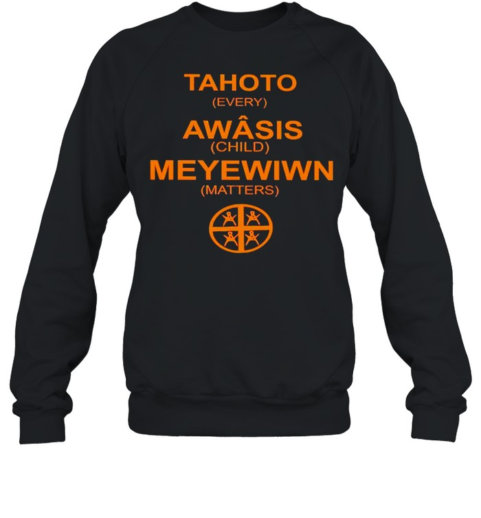 Tahoto Awasis Meyewiwn every child matters shirt Unisex Sweatshirt