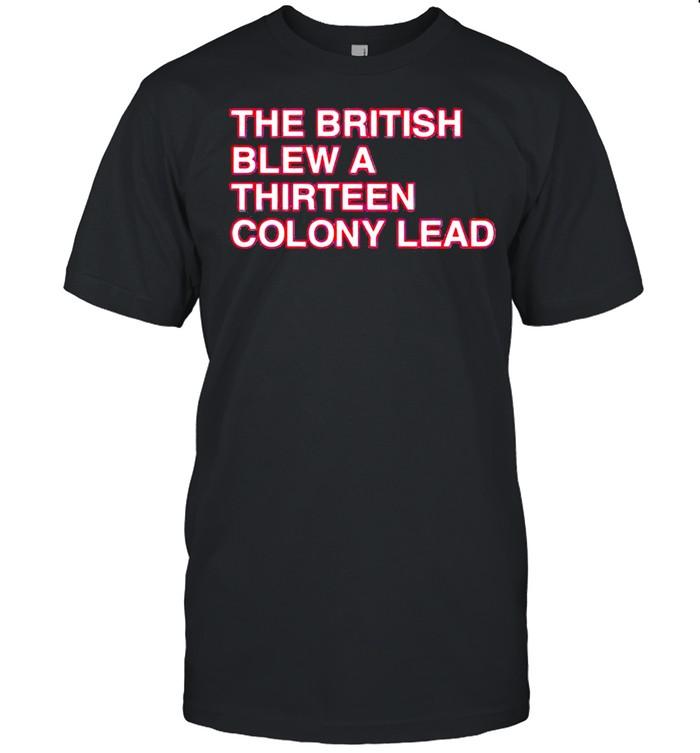 The british blew a thirteen colony lead shirt Classic Men's T-shirt