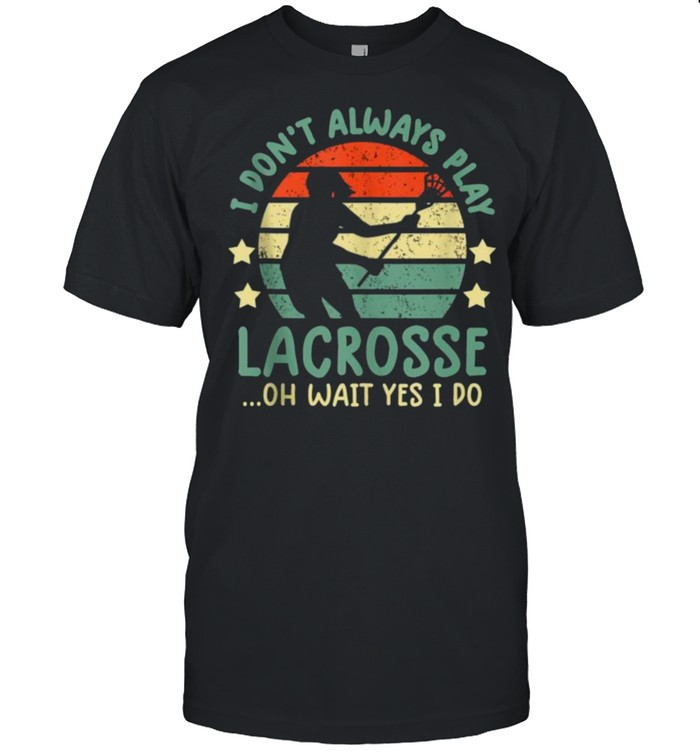 I Don't Always Play Lacrosse Oh Wait Yes I Do Vintage  Classic Men's T-shirt