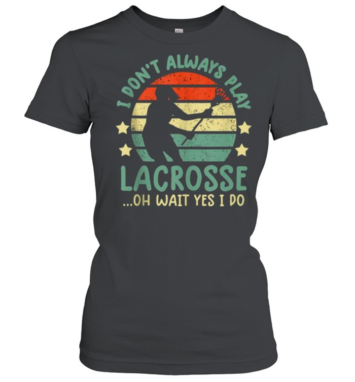 I Don't Always Play Lacrosse Oh Wait Yes I Do Vintage  Classic Women's T-shirt