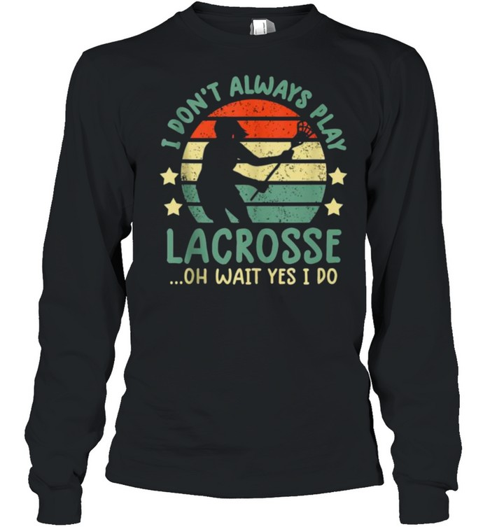I Don't Always Play Lacrosse Oh Wait Yes I Do Vintage  Long Sleeved T-shirt