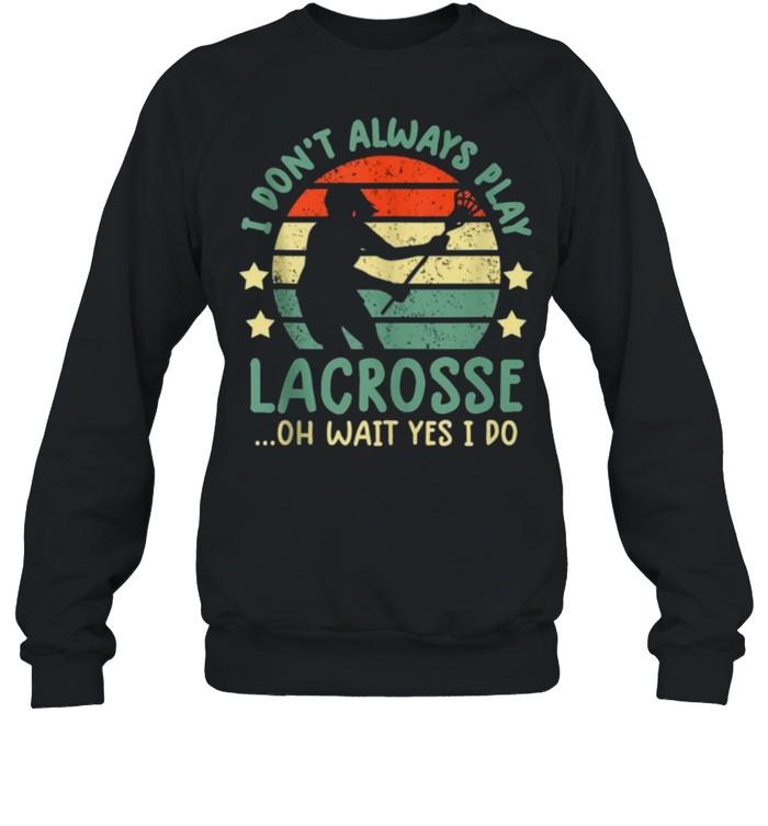 I Don't Always Play Lacrosse Oh Wait Yes I Do Vintage  Unisex Sweatshirt