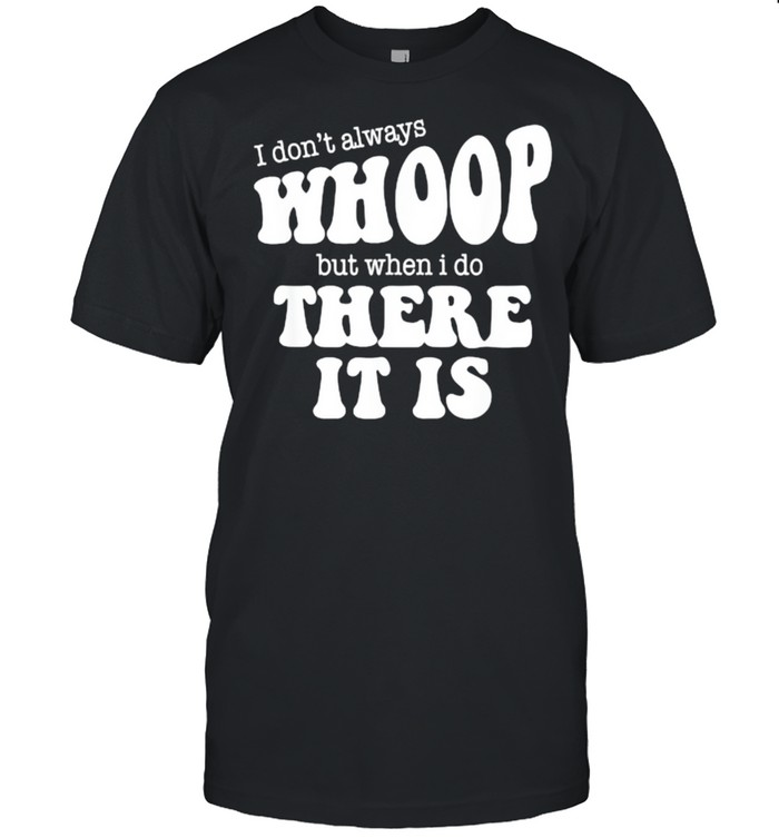 I Don't Always Whoop But When I Do There It Is Dance Mom T- Classic Men's T-shirt