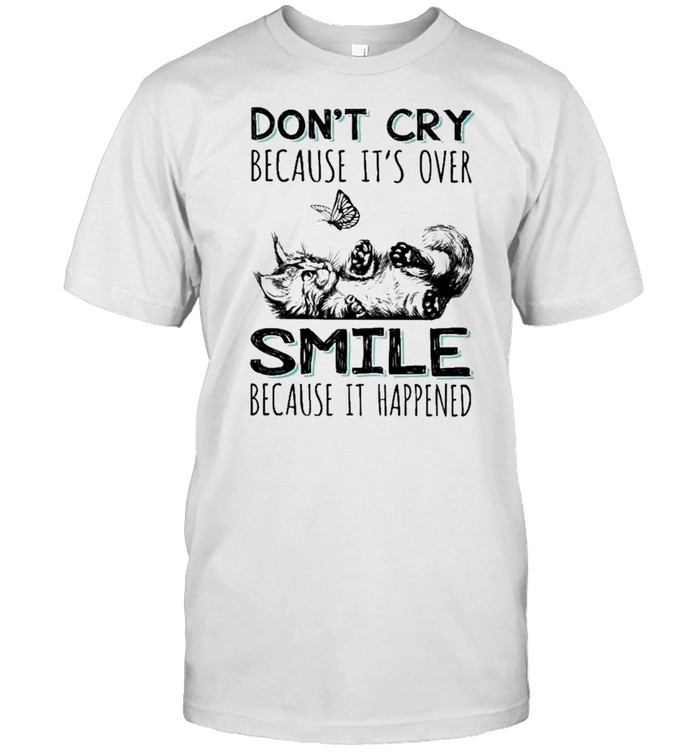 Cat dont cry because its over smile because it happened shirt Classic Men's T-shirt