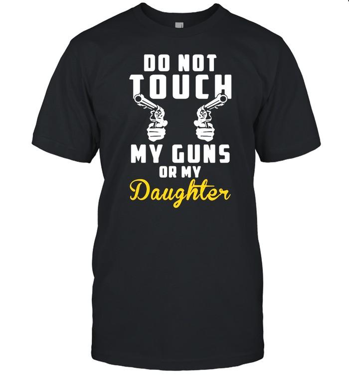 Do Not Touch My Guns Or My Daughter T-shirt Classic Men's T-shirt