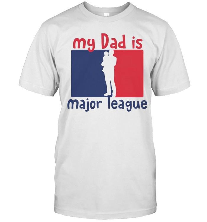 My dad is major league shirt Classic Men's T-shirt