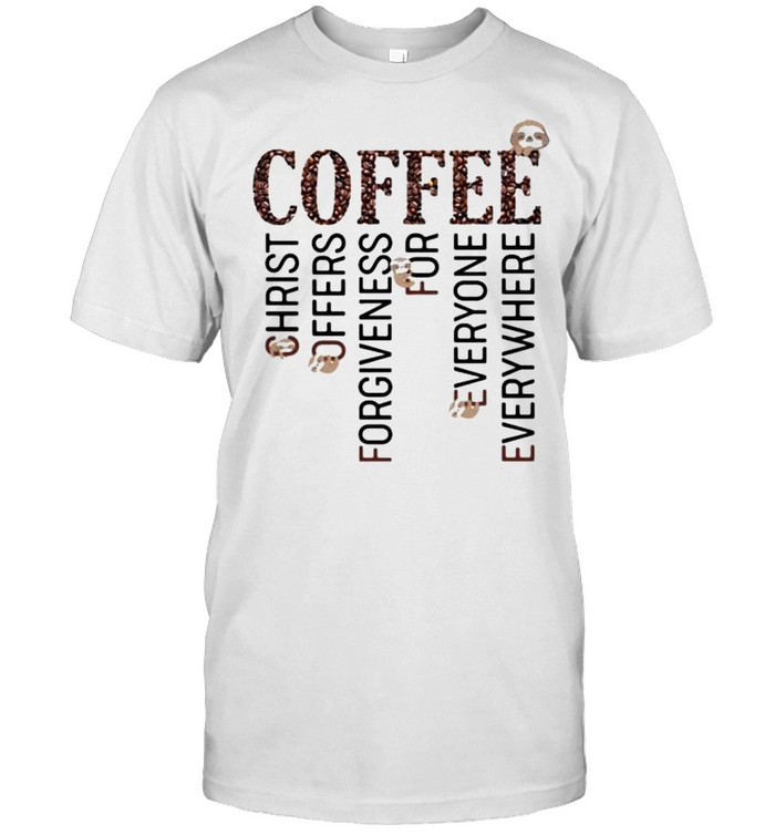 Coffee christ offers forgiveness for everyone everywhere sloth shirt Classic Men's T-shirt