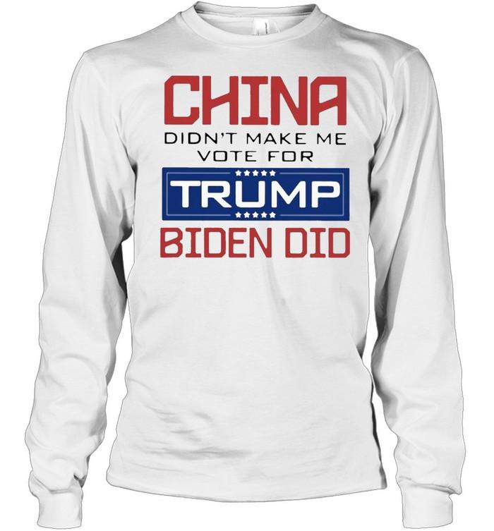 China didnt make me vote for trump biden did shirt Long Sleeved T-shirt