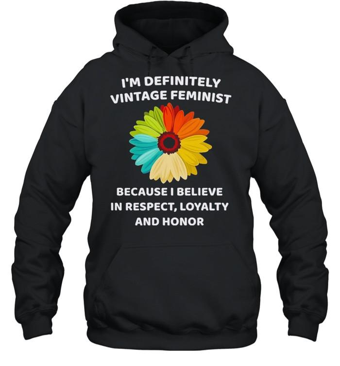 Im Definitely Vintage Feminist Because I Believe shirt Unisex Hoodie