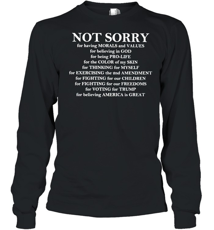 Not sorry for having morals and values for believing in God shirt Long Sleeved T-shirt