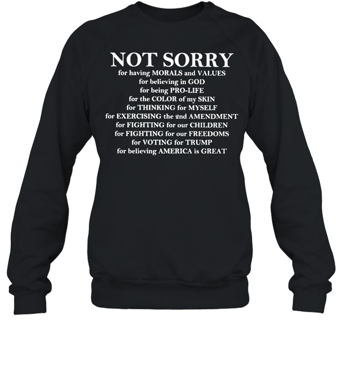 Not sorry for having morals and values for believing in God shirt Unisex Sweatshirt
