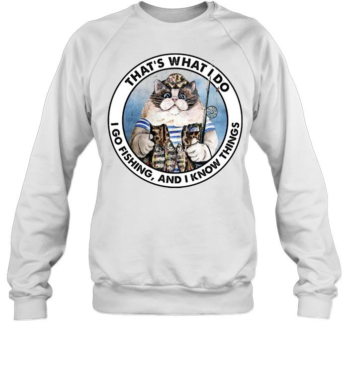 That's what i do i go fishing and i know things shirt Unisex Sweatshirt