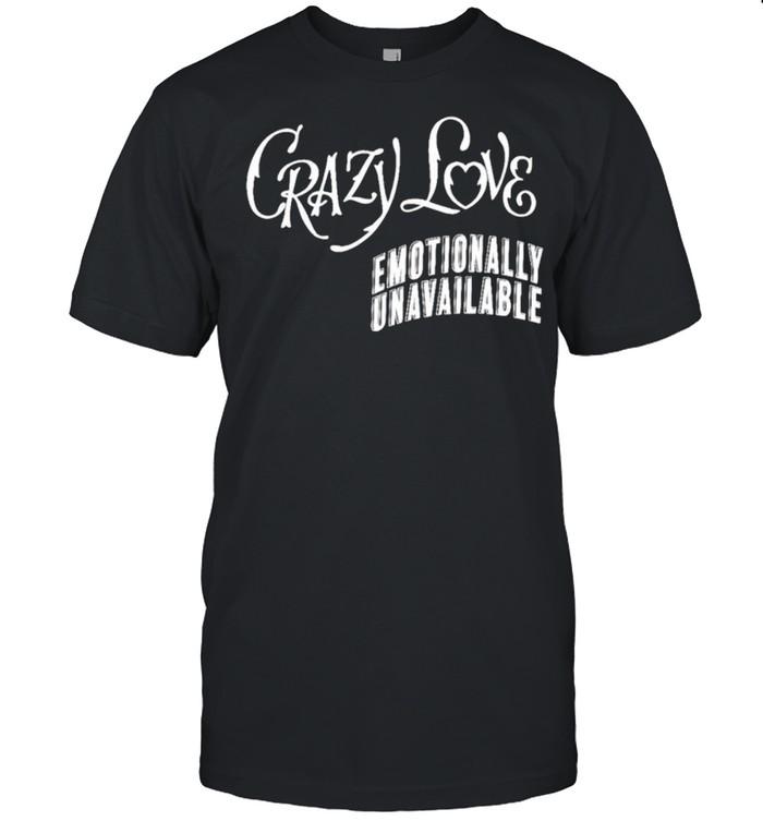 Crazy love Emotionally Unavailable shirt Classic Men's T-shirt