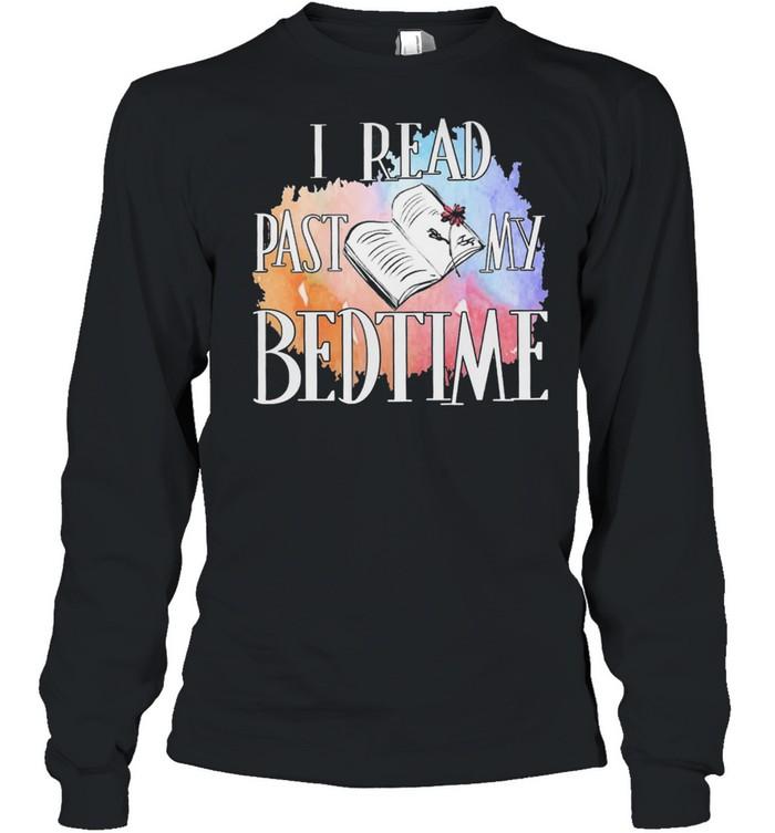 I read past my bedtime shirt Long Sleeved T-shirt