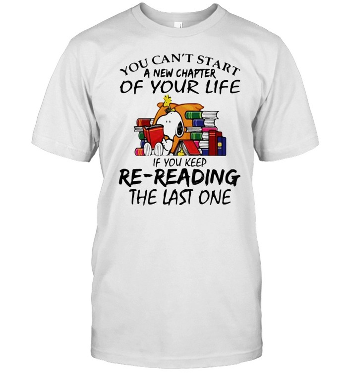 You Can't Start A New Chapter Of Your Life If you Keep Re Reading The Last One Snoopy  Classic Men's T-shirt