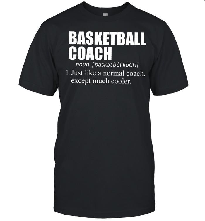Basketball Coach 1 Just Like A Normal Coach Except Much Cooler shirt Classic Men's T-shirt