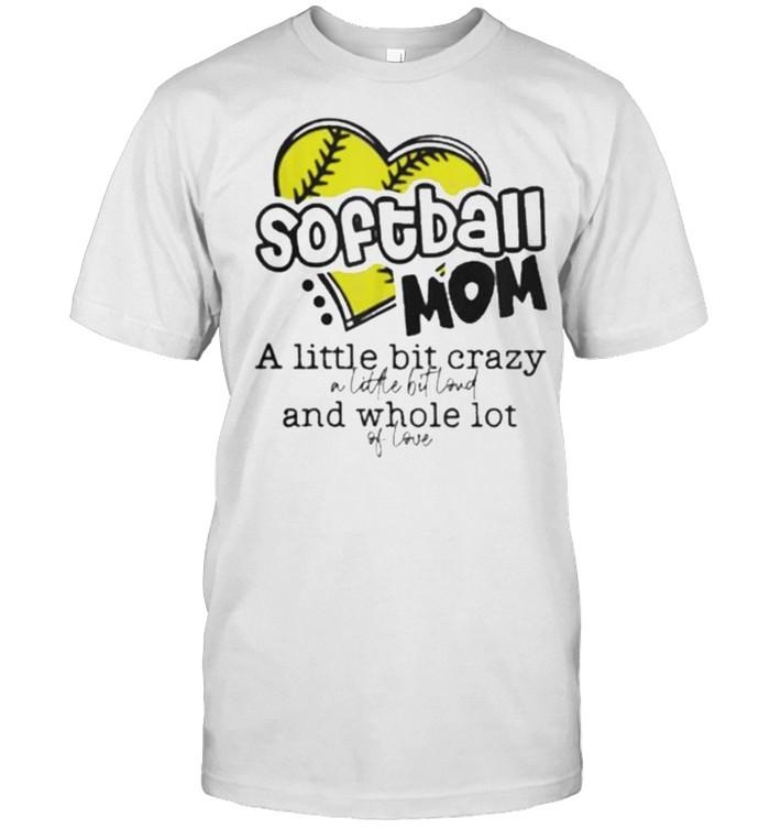 Softball Mom A Little Bit Crazy A Little Bit Loud And Whole Lot Of Loud  Classic Men's T-shirt