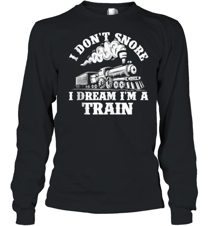 I Don't Snore I Dream I'm A Train – Trainspotter Railroad T- Long Sleeved T-shirt