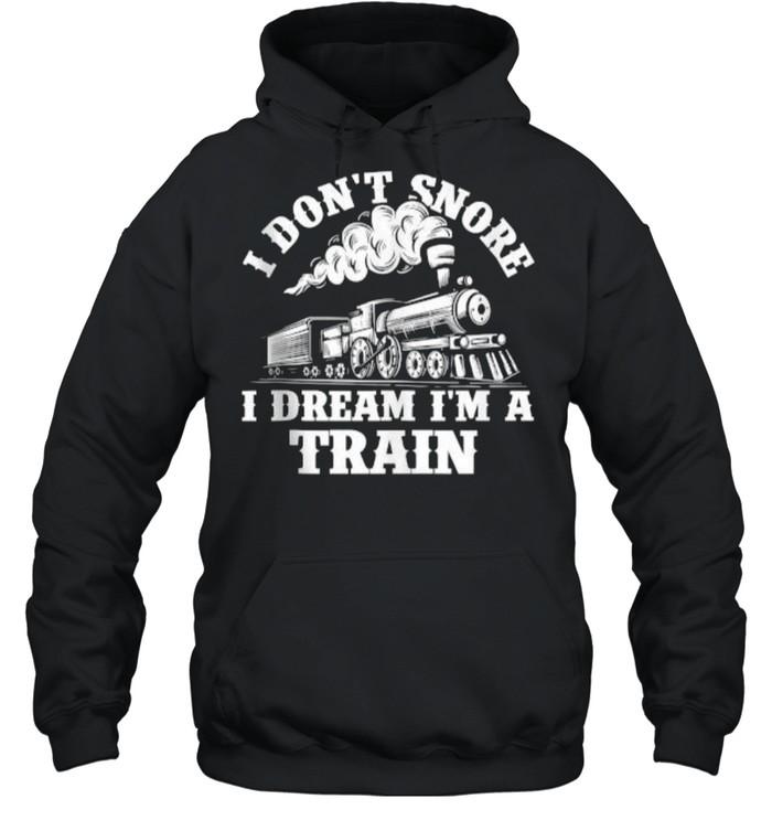 I Don't Snore I Dream I'm A Train – Trainspotter Railroad T- Unisex Hoodie