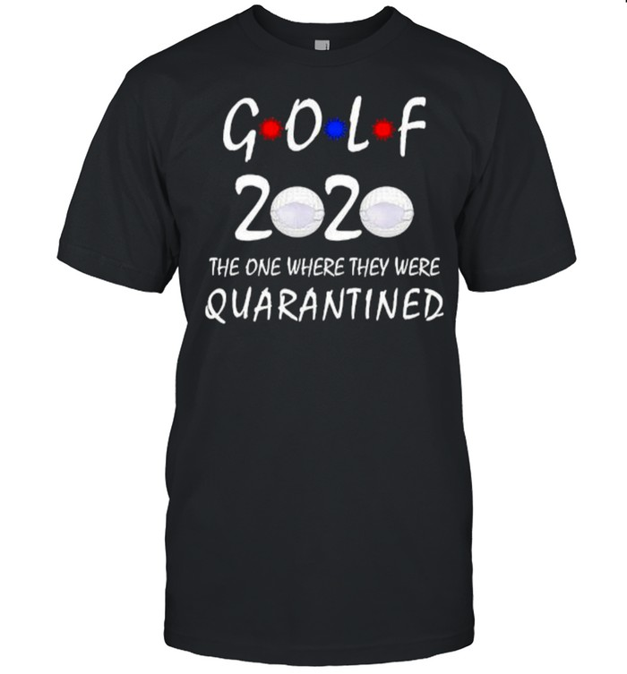 Golf 2020 the one where they were quarantined mask shirt Classic Men's T-shirt
