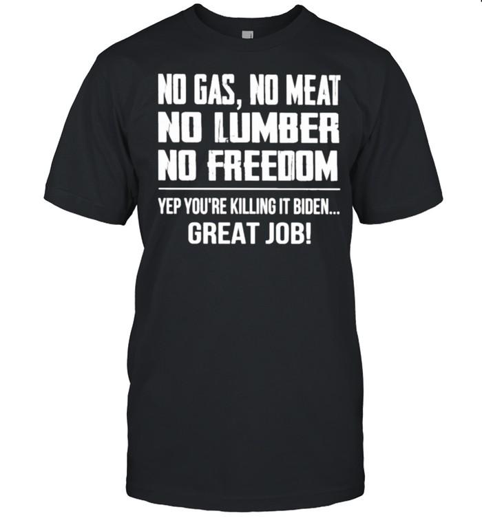 no Gas No Meat No Lumber No Freedom Yep You're Killing It Biden Great Job  Classic Men's T-shirt