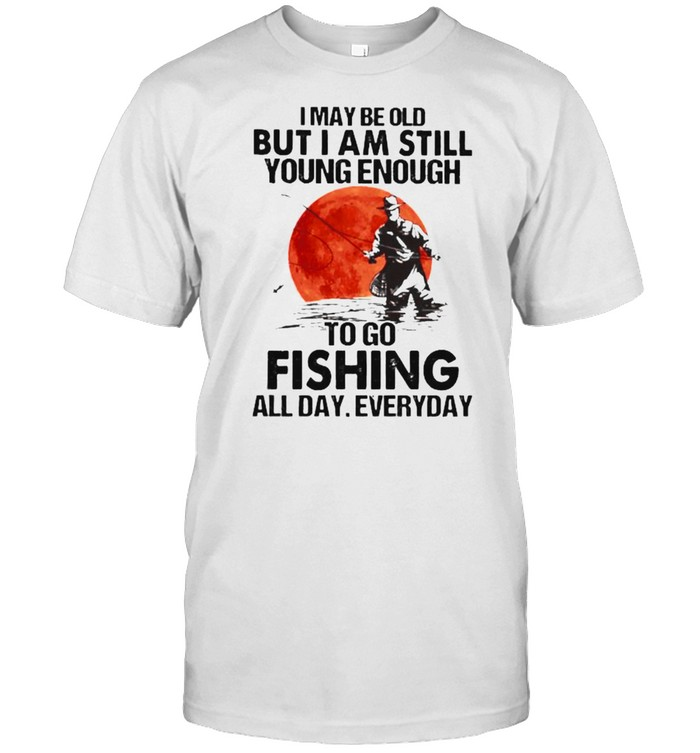 I may be old but i am still young enough fishing all day everyday blood moon shirt Classic Men's T-shirt
