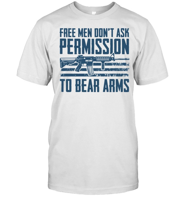 Free Don't Ask Permission To Bear Arms Gun Rights AR15 shirt Classic Men's T-shirt