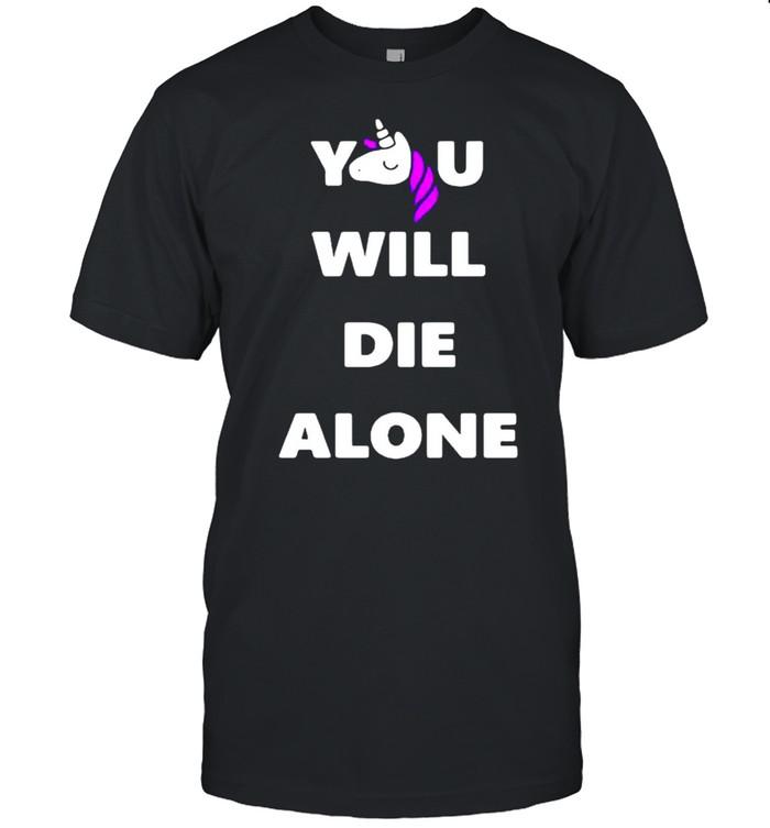 Unicorn you will die alone shirt Classic Men's T-shirt