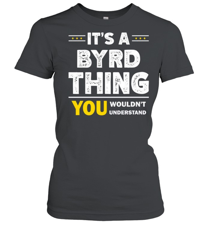 It's A Byrd Thing You Wouldn't Understand Family Name shirt Classic Women's T-shirt