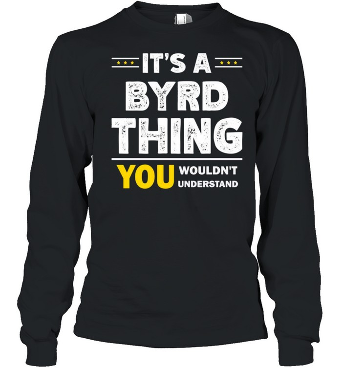 It's A Byrd Thing You Wouldn't Understand Family Name shirt Long Sleeved T-shirt