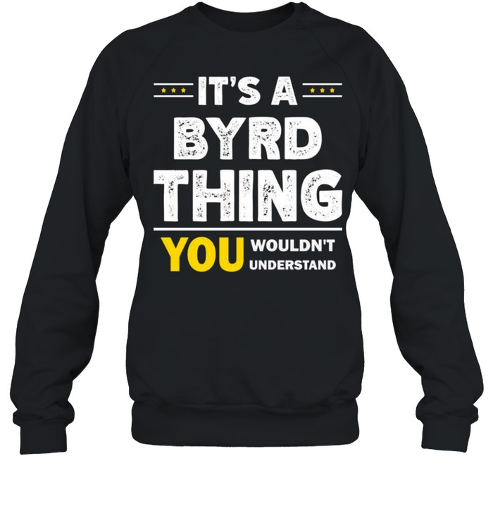 It's A Byrd Thing You Wouldn't Understand Family Name shirt Unisex Sweatshirt