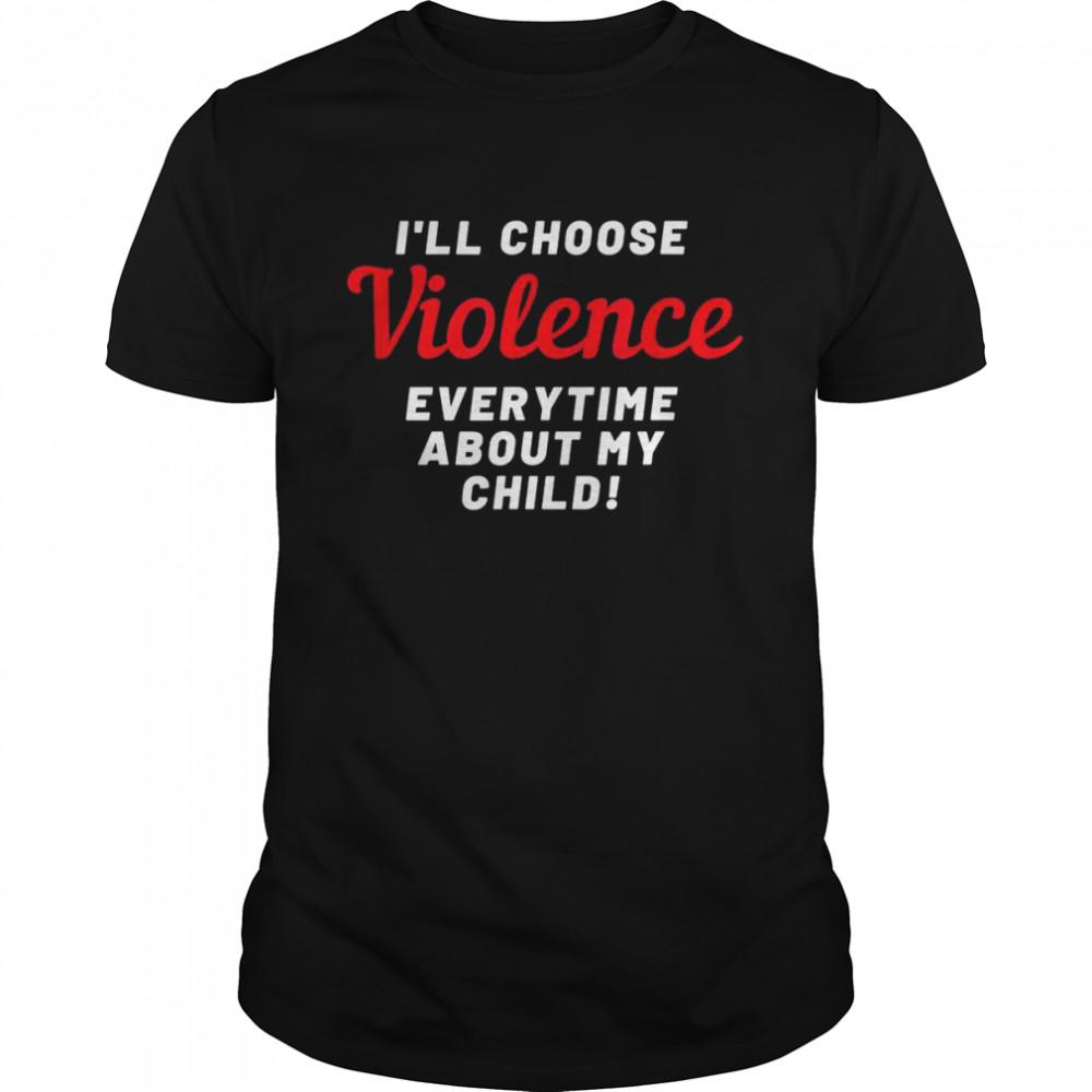 I'll choose violence shirt