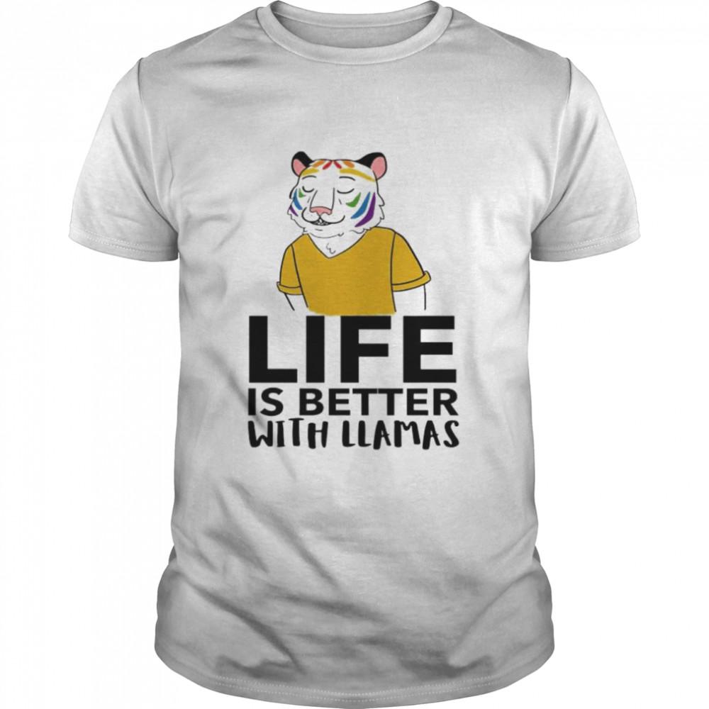 Tiger life is better with llamas shirt