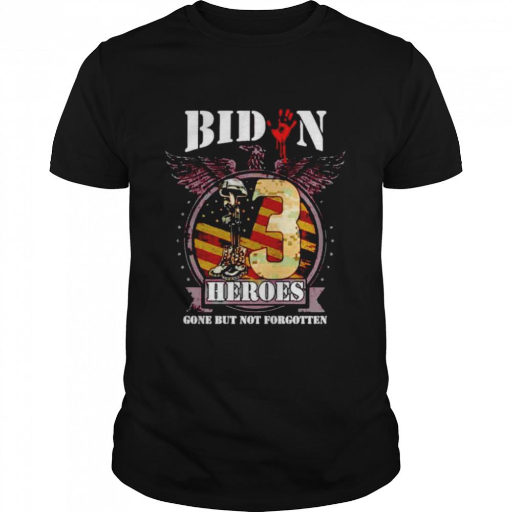 Biden 13 heroes gone but not forgotten shirt