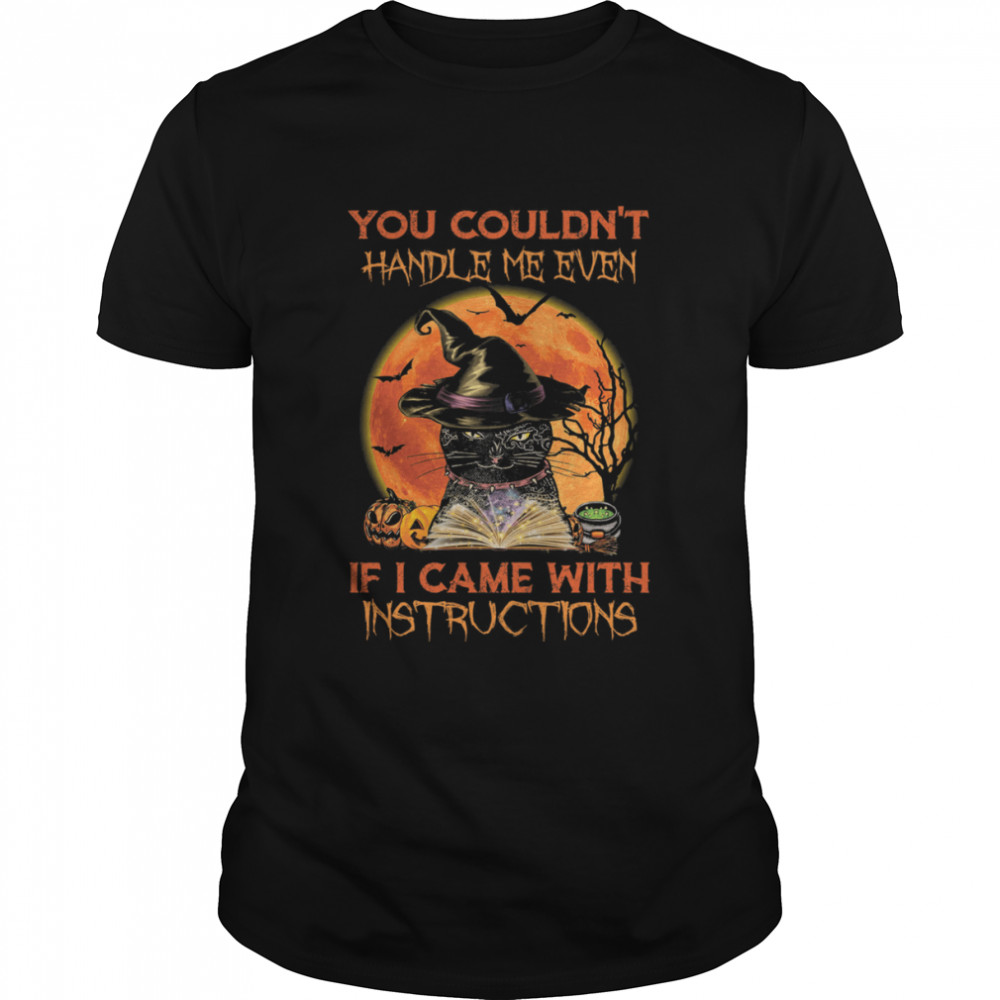 Black Cat Witch You Couldnt Handle Me Even If I Came With Instructions shirt